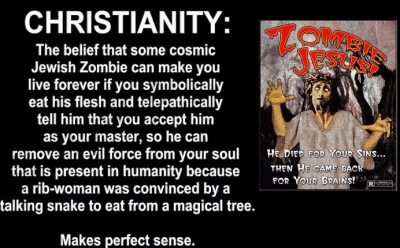 christianity-the-belief-that-some-cosmic-jewish-zombie-can-make-you_resized.jpg