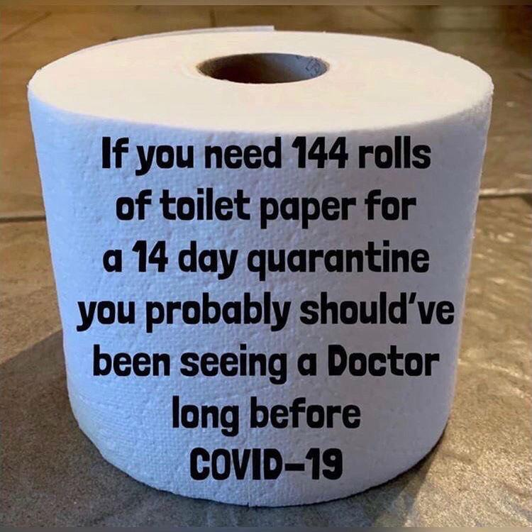 if-you-need-144-rolls-of-toilet-paper-for-a-14-day-quarantine-corona-virus-meme.jpg.9c3d69ceca53514ef7e733e611401daf.jpg