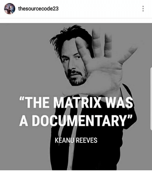 thesourcecode23-the-matrix-was-a-documentary-keanu-reeves-31528313.png